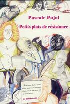 Couverture du livre « Petits plats de résistance » de Pascale Pujol aux éditions Le Dilettante