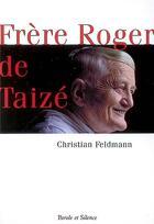 Couverture du livre « Frère Roger de Taizé » de Feldman C aux éditions Parole Et Silence