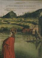 Couverture du livre « La pêche miraculeuse de Konrad Witz ; visions dynamiques des peintures du retable de Genève » de Robert Mougenel aux éditions Notari