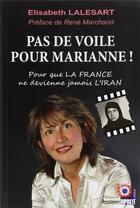 Couverture du livre « Pas de voile pour Marianne ! pour que la France ne devienne jamais l'Iran » de Elisabeth Lalesart aux éditions Riposte Laique
