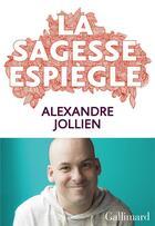 Couverture du livre « La sagesse espiègle » de Alexandre Jollien aux éditions Gallimard