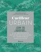 Couverture du livre « Cueilleur urbain ; à la découverte des plantes sauvages et comestibles dans la ville » de Julie Terrazzoni et Christophe De Hody aux éditions Arthaud