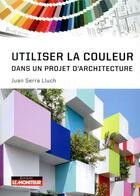 Couverture du livre « Construire avec la couleur » de Juan Serra Lluch aux éditions Le Moniteur