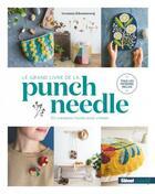 Couverture du livre « Le grand livre de la punch needle ; 20 créations faciles pour s'initier » de Arounna Khounnoraj aux éditions Glenat