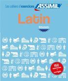 Couverture du livre « Latin ; débutant ; 150 exercices + corrigés » de Tristan Mace aux éditions Assimil