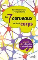 Couverture du livre « Les 7 cerveaux de notre corps ; un pont entre ostéopathie et neurosciences » de Bernard Darraillans et Francois Bonnal aux éditions Dangles
