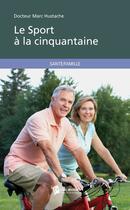 Couverture du livre « Le Sport A La Cinquantaine » de Docteur Marc Hustach aux éditions Publibook