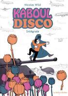 Couverture du livre « Kaboul disco ; INTEGRALE » de Nicolas Wild aux éditions La Boite A Bulles