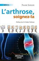 Couverture du livre « L'arthrose, soignez-la » de Pauline Garaude aux éditions Delville
