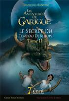 Couverture du livre « Les aventures de Garigue t.2 ; le secret du tombeau de Kheops » de Francois Santini aux éditions 7 Ecrit