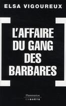 Couverture du livre « L'affaire du gang des barbares » de Elsa Vigoureux aux éditions Flammarion