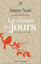 Couverture du livre « Le chant des jours ; une année en poésie » de Colette Nys-Mazure et Marie Noel aux éditions Les Carnets Ddb
