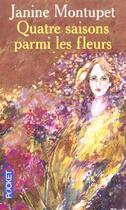 Couverture du livre « Quatre Saisons Parmi Les Fleurs » de Janine Montupet aux éditions Pocket