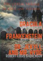 Couverture du livre « Dracula ; Frankenstein ; Dr. Jekyll and Mr. Hyde ; the gothic trilogy in only one volume » de Robert Louis Stevenson et Mary Wollstonecraft Shelley et Bram Stoker aux éditions Books On Demand