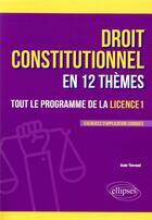 Couverture du livre « Le droit constitutionnel en 12 themes. tout le programme de la licence 1 » de Aude Thevand aux éditions Ellipses