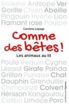 Couverture du livre « Comme des bêtes ! les animaux au lit » de Caroline Lepage aux éditions L'opportun