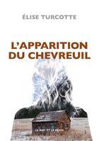Couverture du livre « L'apparition du chevreuil » de Elise Turcotte aux éditions Le Mot Et Le Reste