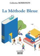 Couverture du livre « La méthode bleue » de Catherine Morrisson aux éditions Les Trois Colonnes