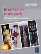 Couverture du livre « Histoire des arts et arts visuels ; 40 exploitations pédagogiques ; cycle 3 » de Alain Saey aux éditions Retz