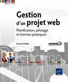 Couverture du livre « Gestion d'un projet Web ; planification, pilotage et bonnes pratiques » de Vincent Hiard aux éditions Eni