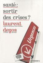 Couverture du livre « Santé: sortir des crises ? » de Laurent Degos aux éditions Le Pommier