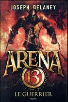 Couverture du livre « Arena 13 T.3 ; le guerrier » de Joseph Delaney aux éditions Bayard Jeunesse