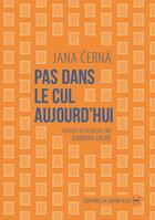 Couverture du livre « Pas dans le cul aujourd'hui » de Jana Cerna aux éditions La Contre Allee