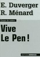 Couverture du livre « Vive Le Pen! » de Emmanuelle Duverger et Robert Menard aux éditions Mordicus