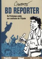 Couverture du livre « BD reporter ; du printemps arabe aux coulisses de l'Elysée » de Patrick Chappatte aux éditions Glenat