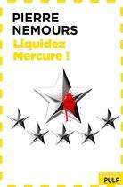 Couverture du livre « Liquidez Mercure ! » de Pierre Nemours aux éditions French Pulp