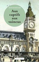 Couverture du livre « Aux captifs, aux vaincus » de Arthur Bernard aux éditions Champ Vallon
