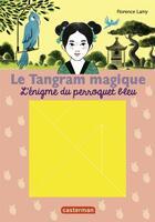 Couverture du livre « Le tangram magique t.4 ; l'énigme du perroquet bleu » de Florence Lamy aux éditions Casterman