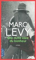 Couverture du livre « Une autre idée du bonheur » de Marc Levy aux éditions Pocket