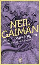 Couverture du livre « Des choses fragiles » de Neil Gaiman aux éditions J'ai Lu