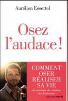 Couverture du livre « Osez l'audace ! » de Aurelien Essertel aux éditions Carnets Nord