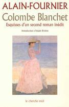 Couverture du livre « Colombe Blanchet ; esquisses d'un second roman inédit » de Alain-Fournier aux éditions Cherche Midi