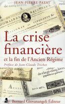 Couverture du livre « La crise financière et la fin de l'Ancien Régime » de Jean-Pierre Patat aux éditions Giovanangeli