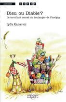 Couverture du livre « Dieu ou Diable ? le terrifiant secret du boulanger de Flavigny » de Lydie Alamazani aux éditions Editions De Bourgogne