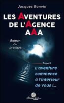 Couverture du livre « Les aventures de l'agence AAA t.2 ; l'aventure commence à l'intérieur de vous !... » de Jacques Bonvin aux éditions Mosaique