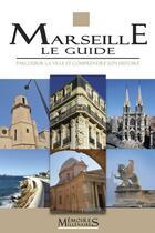 Couverture du livre « Marseille, le guide » de Marc Bouiron et Catherine Dureuil-Bourachau aux éditions Memoires Millenaires