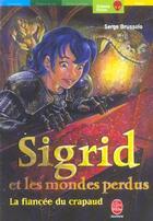 Couverture du livre « Sigrid Et Les Mondes Perdus - Tome 2 - La Fiancee Du Crapaud » de Brussolo-S aux éditions Hachette Jeunesse