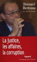 Couverture du livre « La justice, les affaires, la corruption » de Bernard Bertossa et Agathe Duparc aux éditions Grancher