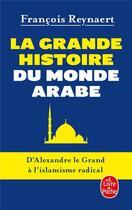 Couverture du livre « La grande histoire du monde arabe » de Francois Reynaert aux éditions Lgf