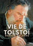Couverture du livre « Vie de Tolstoï : une biographie critique de Léon Tolstoï écrite par Romain Rolland » de Romain Rolland aux éditions Books On Demand