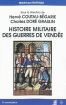 Couverture du livre « Histoire militaire des guerres de Vendée » de Herve Coutau-Begarie et Charles Dore Graslin aux éditions Economica