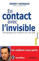 Couverture du livre « En contact avec l'invisible ; témoignage d'un médium sur l'au-delà » de Henry Vignaud aux éditions Intereditions