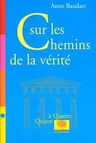 Couverture du livre « Sur les chemins de la verite » de Anne Baudart aux éditions Le Pommier