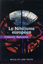 Couverture du livre « Le nihilisme européen » de Friedrich Nietzsche aux éditions Mille Et Une Nuits