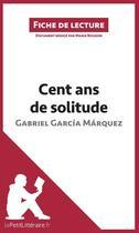 Couverture du livre « Cent ans de solitude, de Gabriel Garcia Marquez » de Marie Bouhon aux éditions Lepetitlitteraire.fr