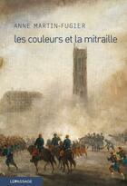 Couverture du livre « Les couleurs et la mitraille » de Anne Martin-Fugier aux éditions Le Passage